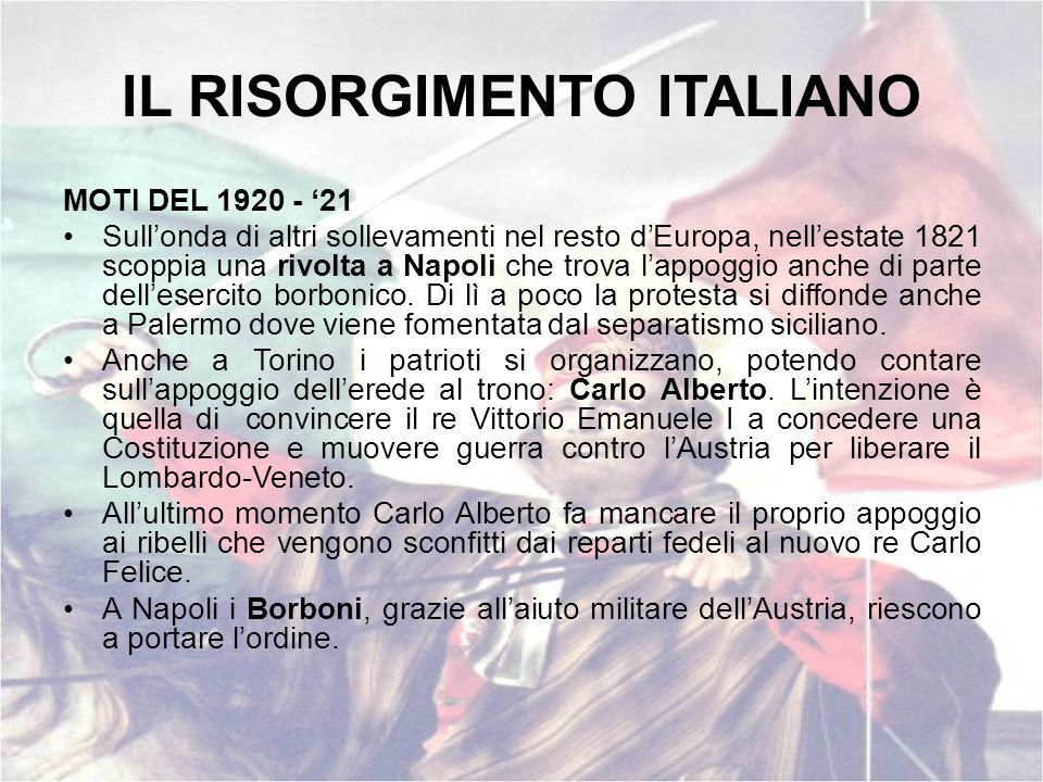 IL RISORGIMENTO ITALIANO MOTI DEL 1920 - 21 Sullonda di altri sollevamenti nel resto dEuropa, nellestate 1821 scoppia una rivolta a Napoli che trova l