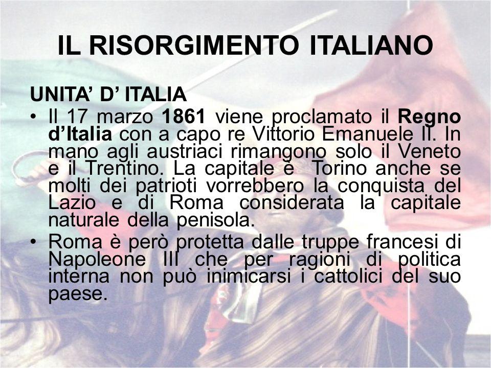 IL RISORGIMENTO ITALIANO UNITA D ITALIA Il 17 marzo 1861 viene proclamato il Regno dItalia con a capo re Vittorio Emanuele II. In mano agli austriaci