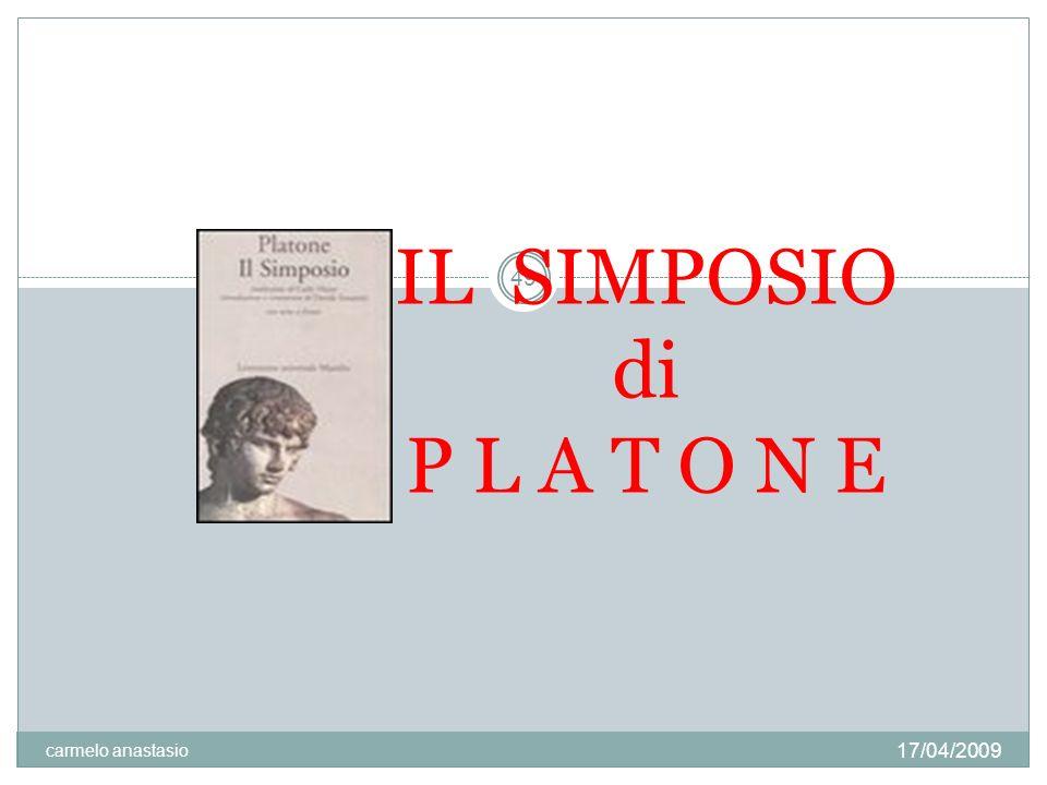 Il S I M P O S I O SETTE COMMENSALI SETTE DISCORSI SULL AMORE 17/04/2009 carmelo anastasio 50