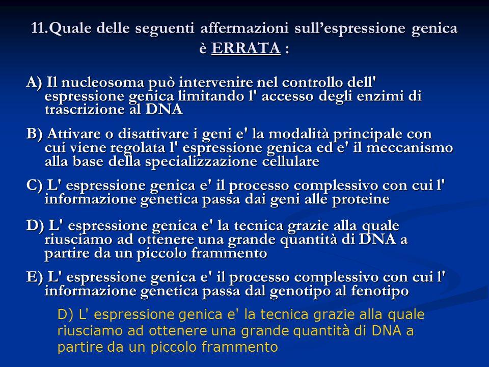 11.Quale delle seguenti affermazioni sullespressione genica è ERRATA : 11.Quale delle seguenti affermazioni sullespressione genica è ERRATA : A) Il nu