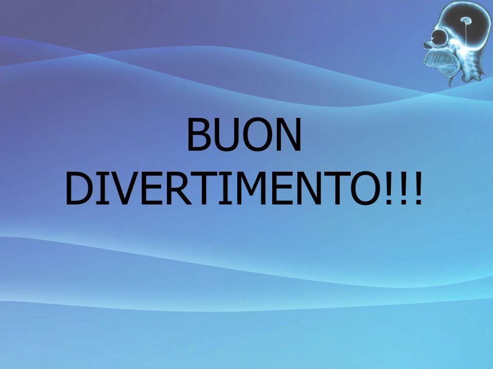 BUON DIVERTIMENTO!!!