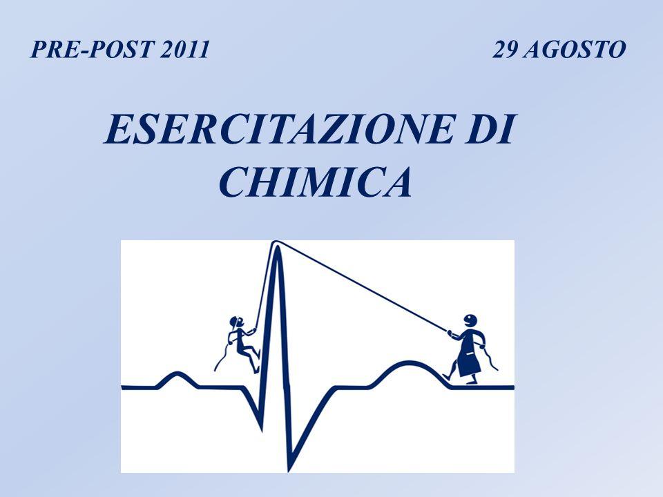 PRE-POST 2011 ESERCITAZIONE DI CHIMICA 29 AGOSTO