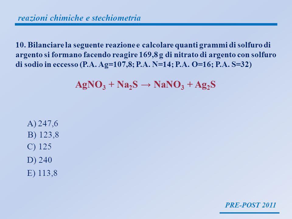 PRE-POST 2011 reazioni chimiche e stechiometria 10. Bilanciare la seguente reazione e calcolare quanti grammi di solfuro di argento si formano facendo