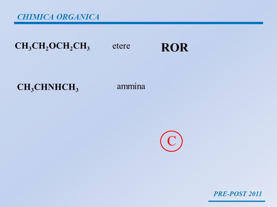 PRE-POST 2011 CHIMICA ORGANICA CH 3 CHNHCH 3 CH 3 CH 2 OCH 2 CH 3 etere ROR ammina C