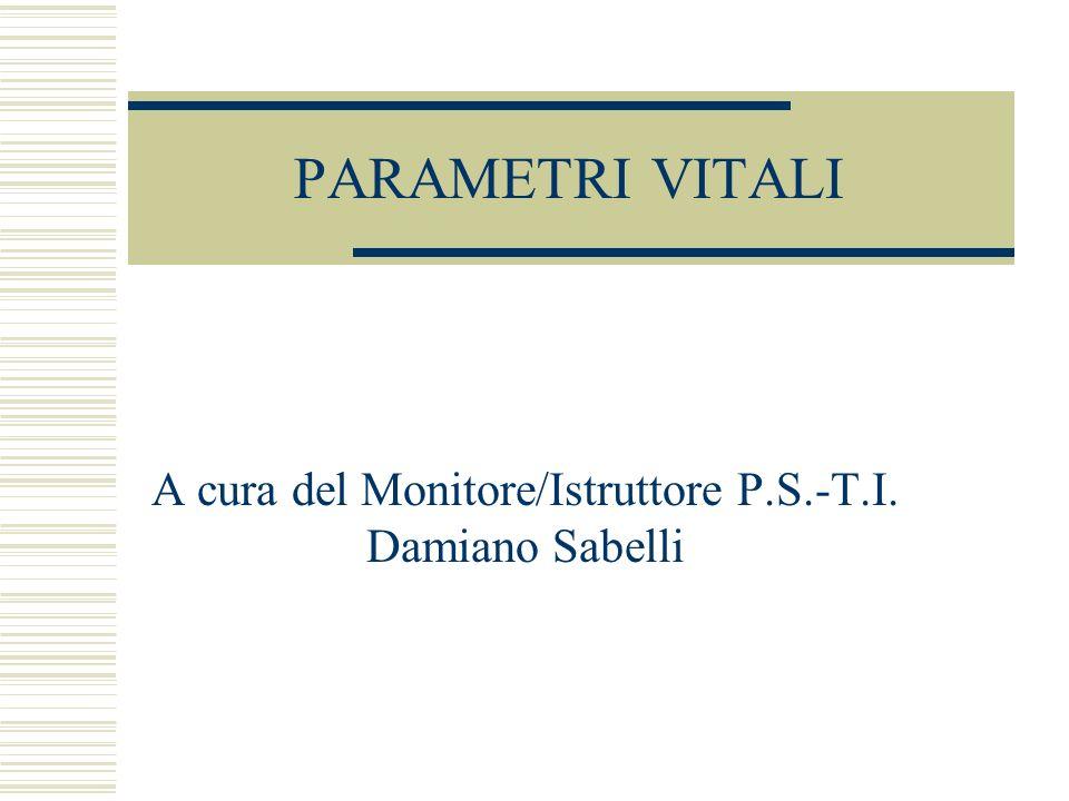 PARAMETRI VITALI A cura del Monitore/Istruttore P.S.-T.I. Damiano Sabelli