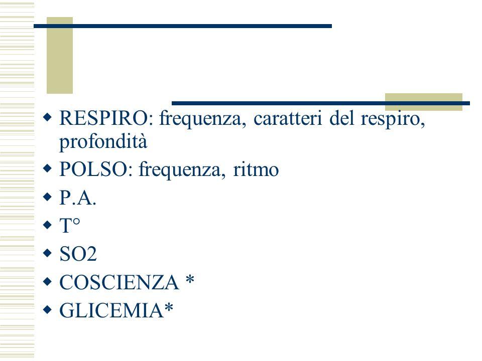 RESPIRO: frequenza, caratteri del respiro, profondità POLSO: frequenza, ritmo P.A.