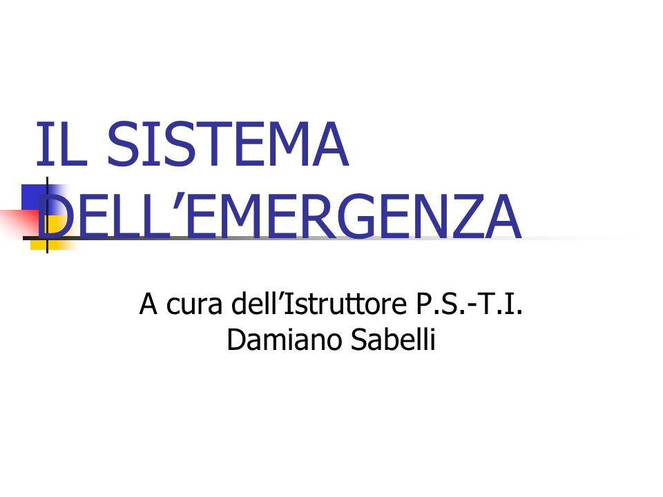 IL SISTEMA DELLEMERGENZA A cura dellIstruttore P.S.-T.I. Damiano Sabelli