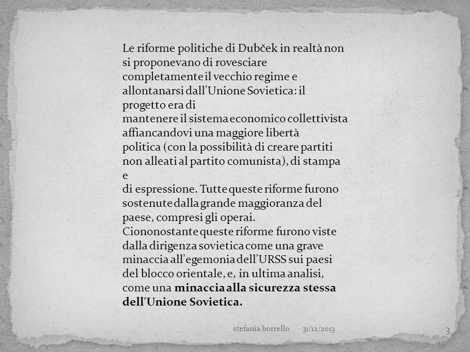 3 Le riforme politiche di Dubček in realtà non si proponevano di rovesciare completamente il vecchio regime e allontanarsi dall'Unione Sovietica: il p
