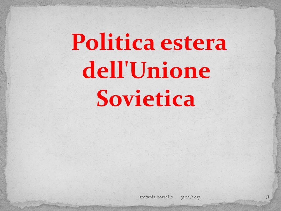 8 Politica estera dell'Unione Sovietica 31/12/2013stefania borrello