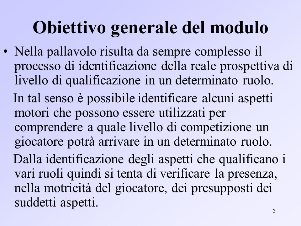 2 Obiettivo generale del modulo Nella pallavolo risulta da sempre complesso il processo di identificazione della reale prospettiva di livello di qualificazione in un determinato ruolo.