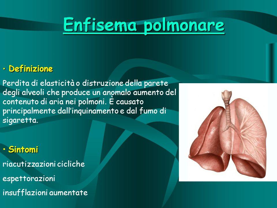 Enfisema polmonare Definizione Definizione Perdita di elasticità o distruzione della parete degli alveoli che produce un anomalo aumento del contenuto di aria nei polmoni.