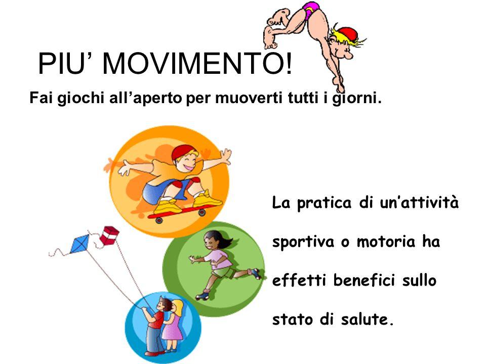 PIU MOVIMENTO! Fai giochi allaperto per muoverti tutti i giorni. La pratica di unattività sportiva o motoria ha effetti benefici sullo stato di salute