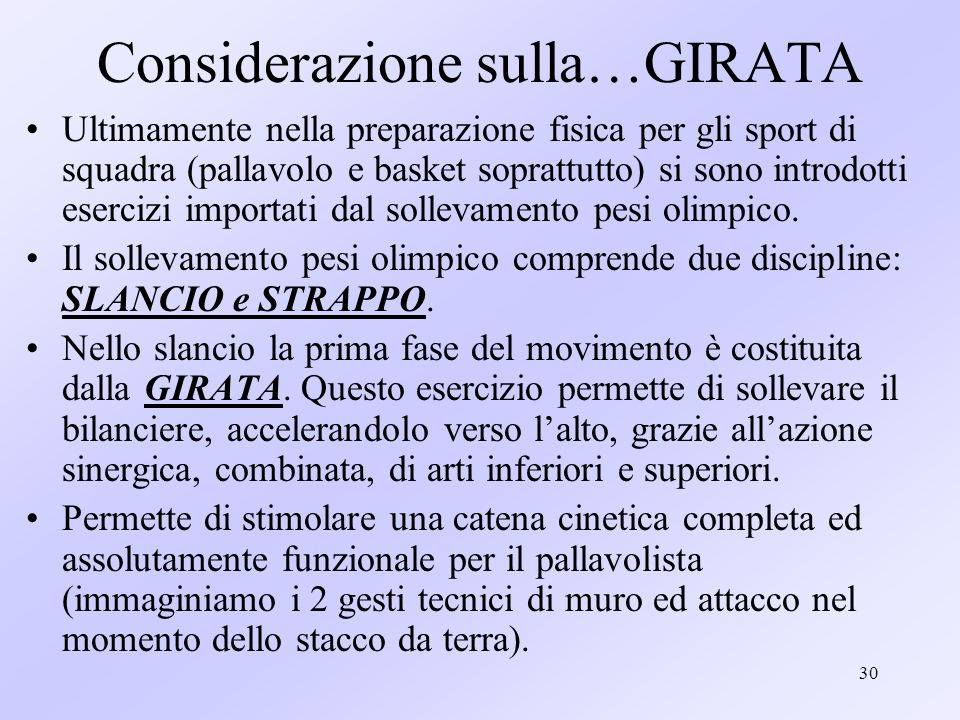 30 Considerazione sulla…GIRATA Ultimamente nella preparazione fisica per gli sport di squadra (pallavolo e basket soprattutto) si sono introdotti eser