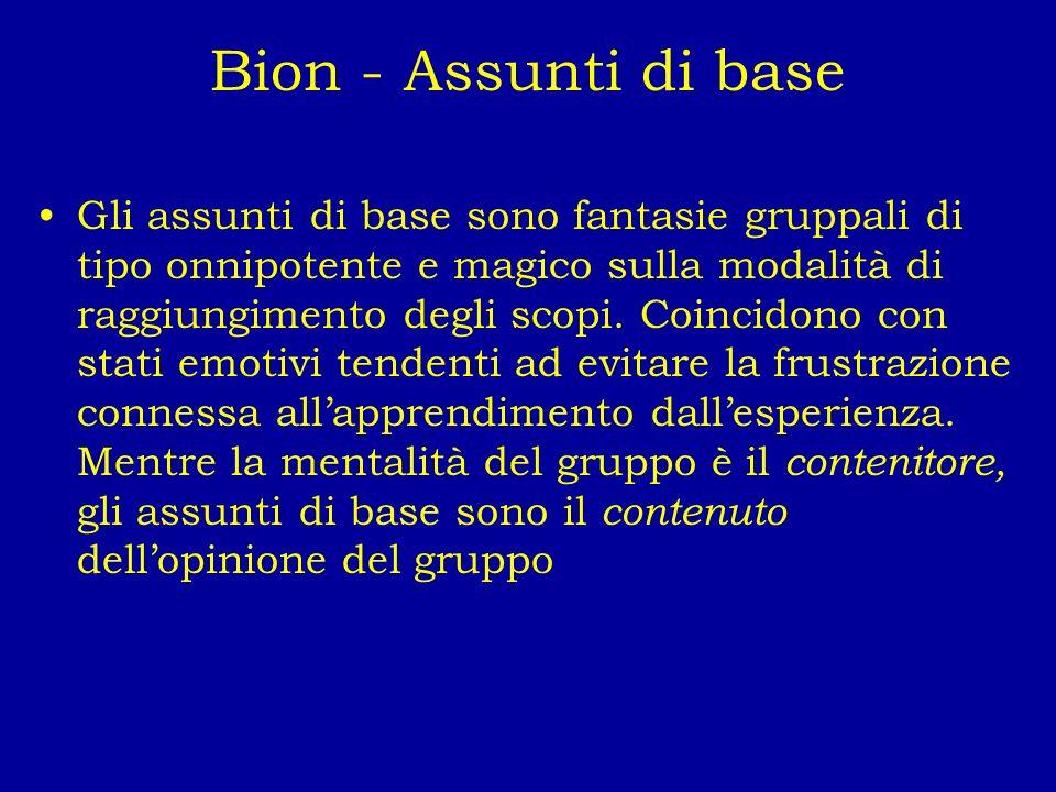Bion - Assunti di base Gli assunti di base sono fantasie gruppali di tipo onnipotente e magico sulla modalità di raggiungimento degli scopi. Coincidon