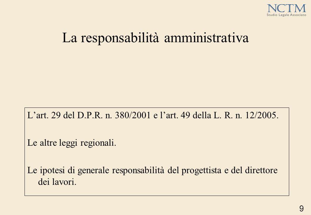 La responsabilità amministrativa Lart. 29 del D.P.R. n. 380/2001 e lart. 49 della L. R. n. 12/2005. Le altre leggi regionali. Le ipotesi di generale r