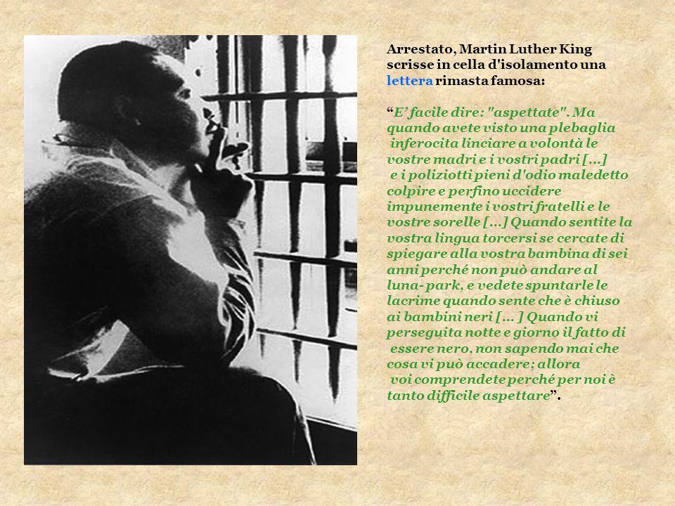 Arrestato, Martin Luther King scrisse in cella d'isolamento una lettera rimasta famosa: E facile dire: