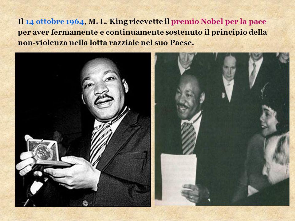 Il 14 ottobre 1964, M. L. King ricevette il premio Nobel per la pace per aver fermamente e continuamente sostenuto il principio della non-violenza nel
