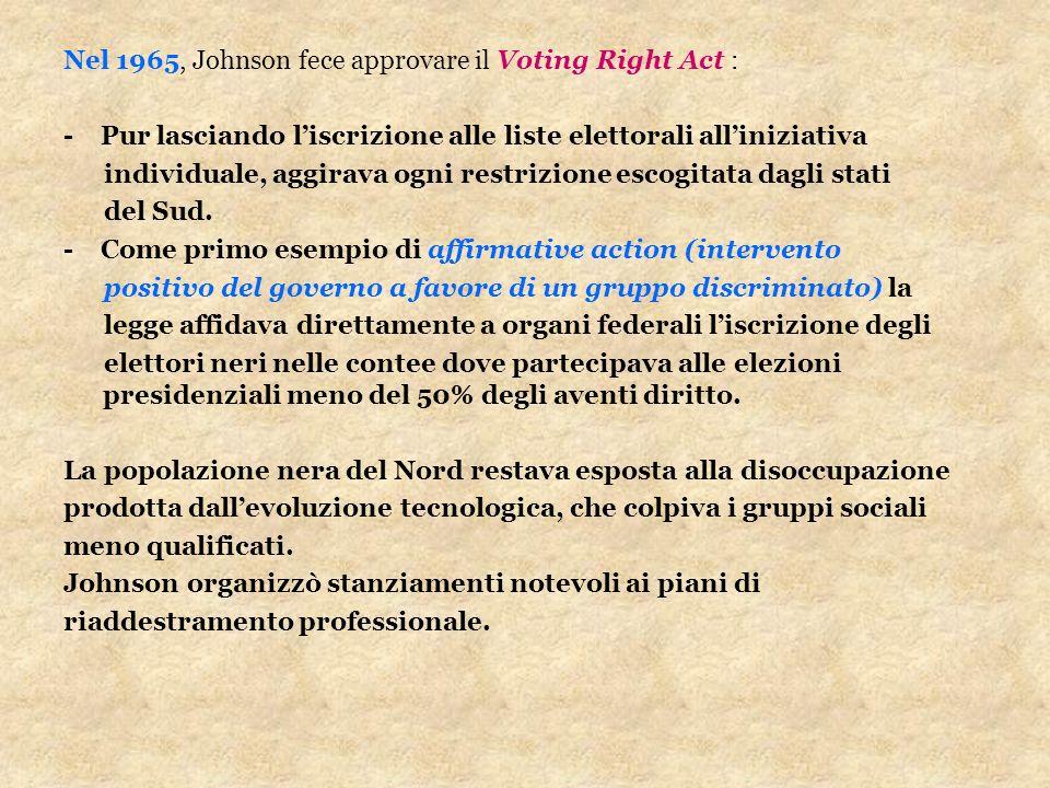 Nel 1965, Johnson fece approvare il Voting Right Act : - Pur lasciando liscrizione alle liste elettorali alliniziativa individuale, aggirava ogni rest