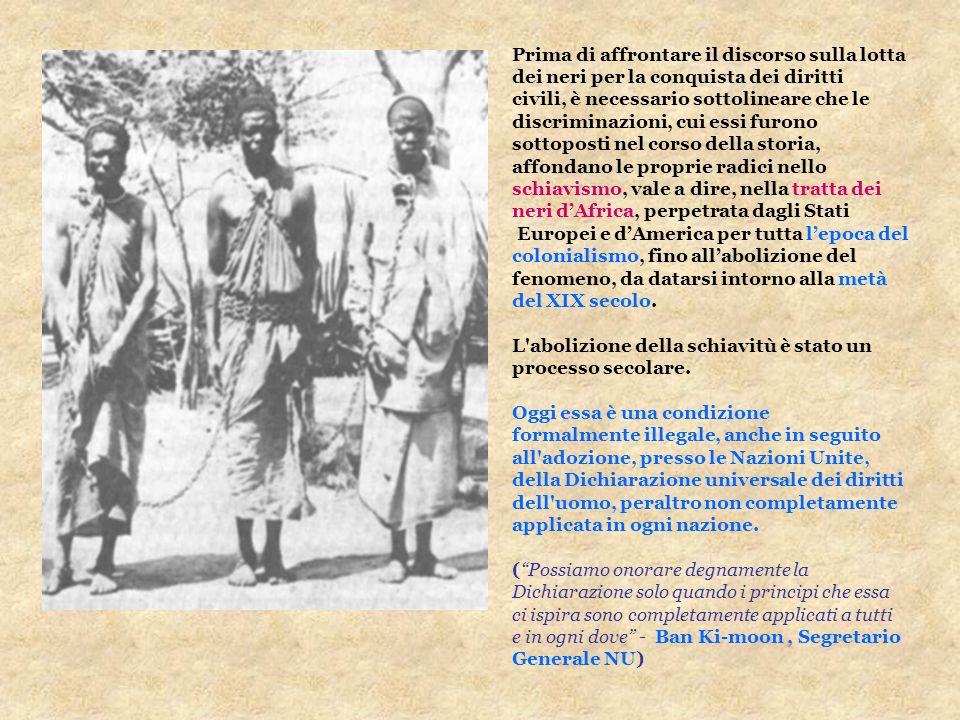 Prima di affrontare il discorso sulla lotta dei neri per la conquista dei diritti civili, è necessario sottolineare che le discriminazioni, cui essi f
