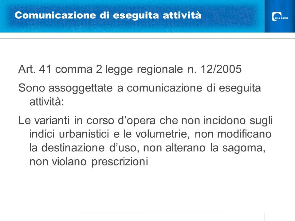 Comunicazione di eseguita attività Art. 41 comma 2 legge regionale n. 12/2005 Sono assoggettate a comunicazione di eseguita attività: Le varianti in c