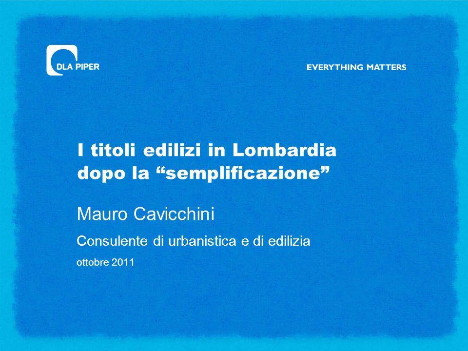 I titoli edilizi in Lombardia dopo la semplificazione Mauro Cavicchini Consulente di urbanistica e di edilizia ottobre 2011