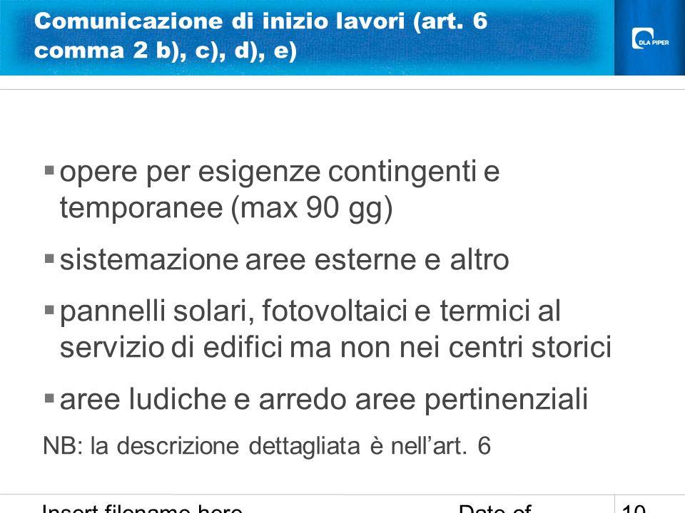 Date of presentation Insert filename here 10 Comunicazione di inizio lavori (art. 6 comma 2 b), c), d), e) opere per esigenze contingenti e temporanee