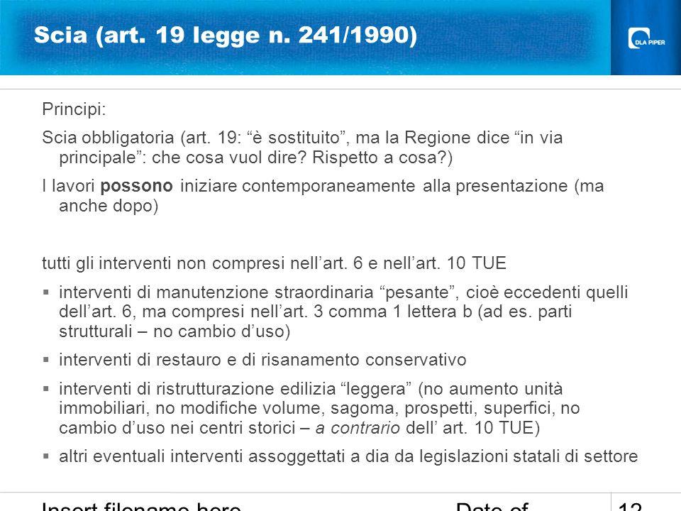 Date of presentation Insert filename here 12 Scia (art. 19 legge n. 241/1990) Principi: Scia obbligatoria (art. 19: è sostituito, ma la Regione dice i
