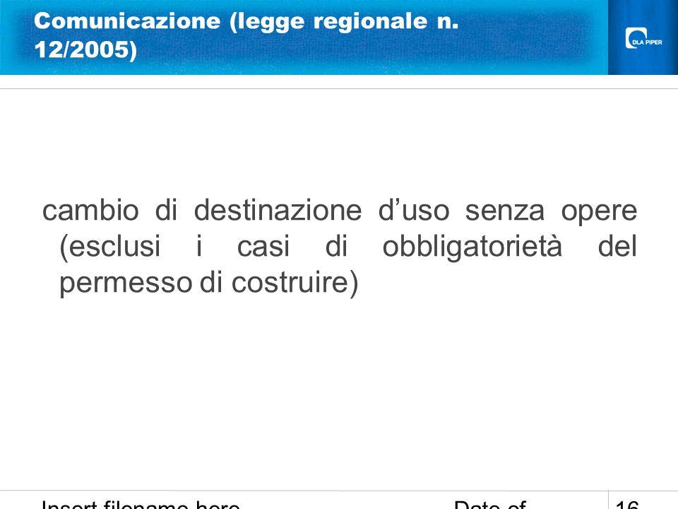 Date of presentation Insert filename here 16 Comunicazione (legge regionale n. 12/2005) cambio di destinazione duso senza opere (esclusi i casi di obb