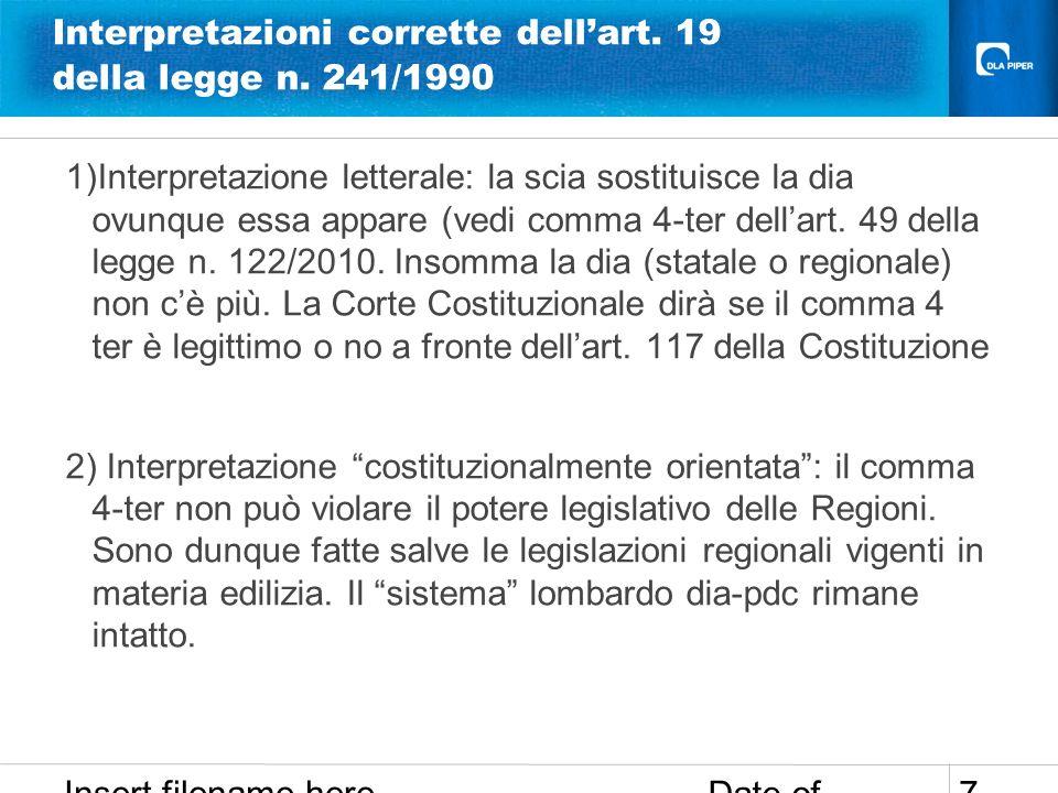 Date of presentation Insert filename here 7 Interpretazioni corrette dellart. 19 della legge n. 241/1990 1)Interpretazione letterale: la scia sostitui