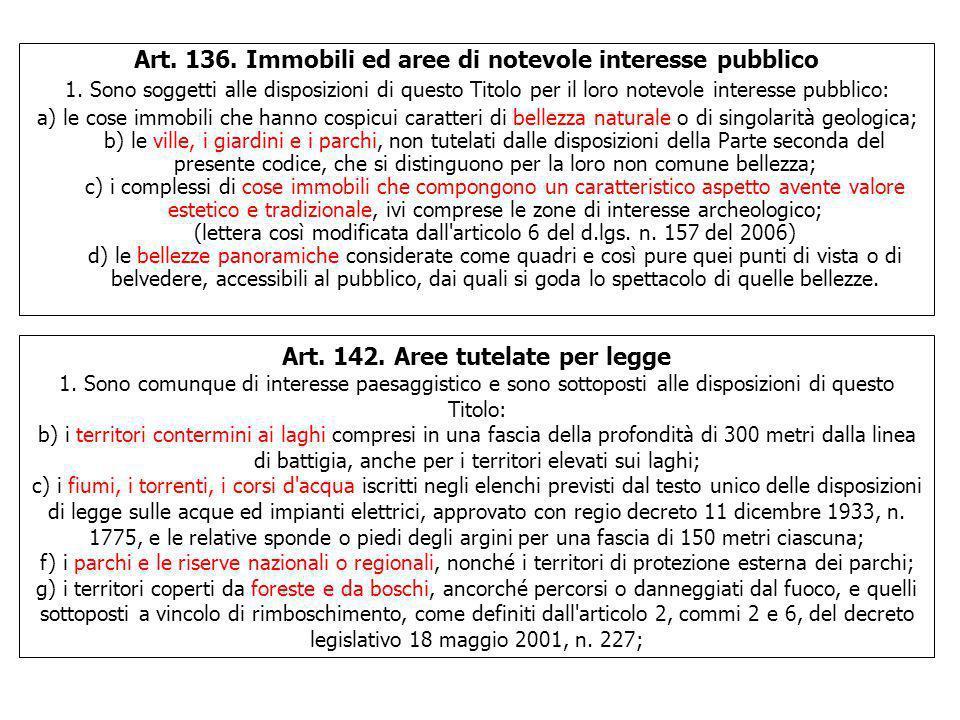 Art. 136. Immobili ed aree di notevole interesse pubblico 1. Sono soggetti alle disposizioni di questo Titolo per il loro notevole interesse pubblico: