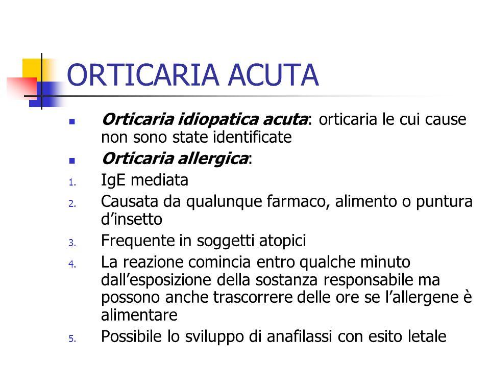 ORTICARIA ACUTA Orticaria idiopatica acuta: orticaria le cui cause non sono state identificate Orticaria allergica: 1.