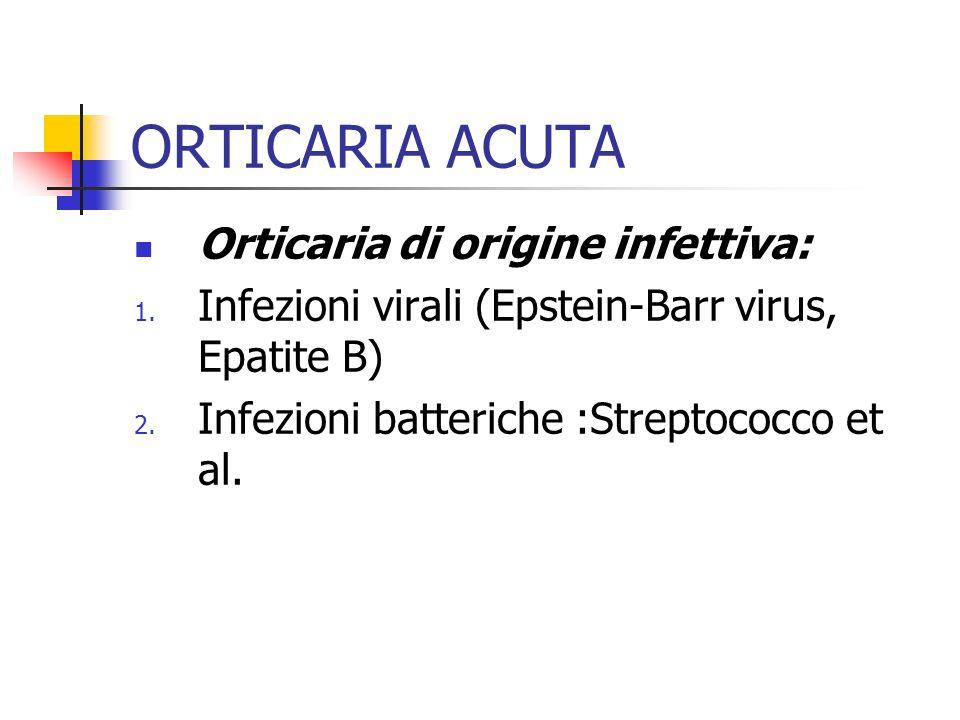 ORTICARIA ACUTA Orticaria di origine infettiva: 1.