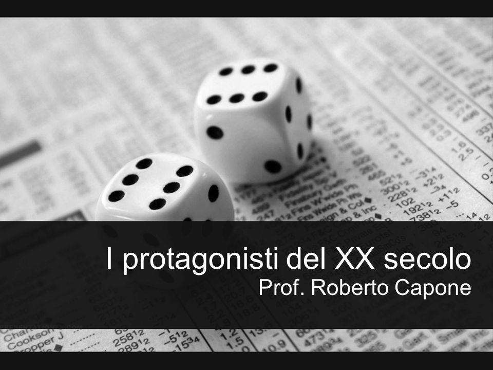 I protagonisti del XX secolo Prof. Roberto Capone