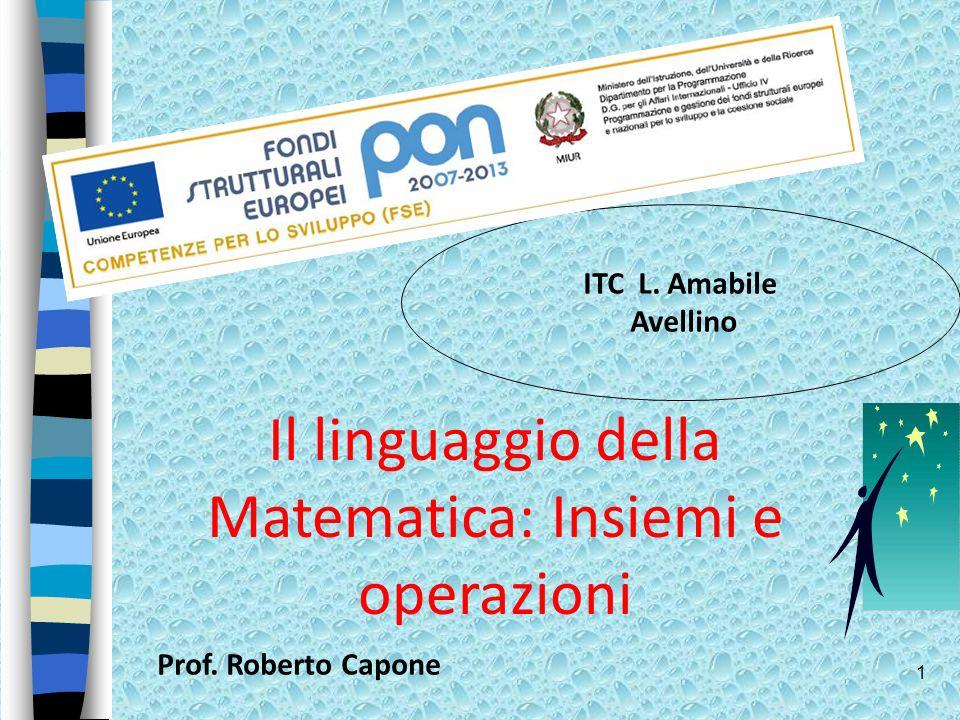 1 ITC L. Amabile Avellino Il linguaggio della Matematica: Insiemi e operazioni Prof. Roberto Capone