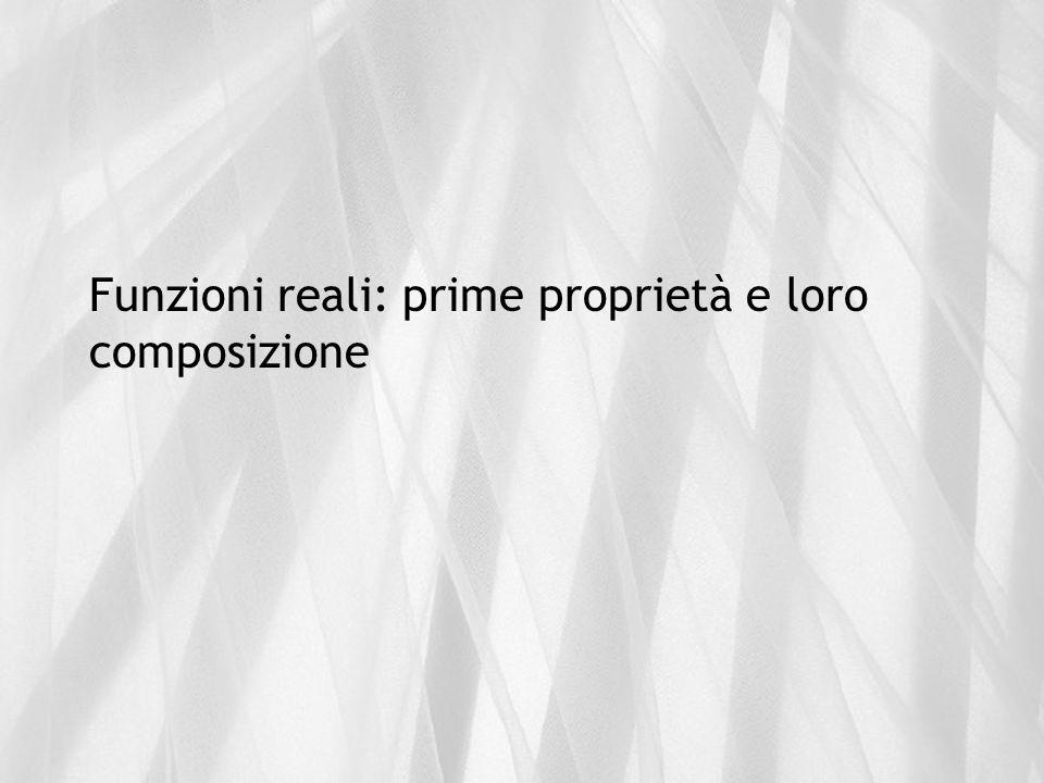 Funzioni reali: prime proprietà e loro composizione