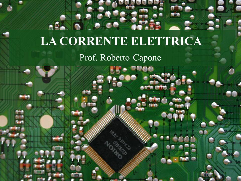 LA CORRENTE ELETTRICA Prof. Roberto Capone