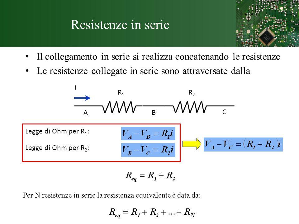Resistenze in serie Il collegamento in serie si realizza concatenando le resistenze Le resistenze collegate in serie sono attraversate dalla stessa co