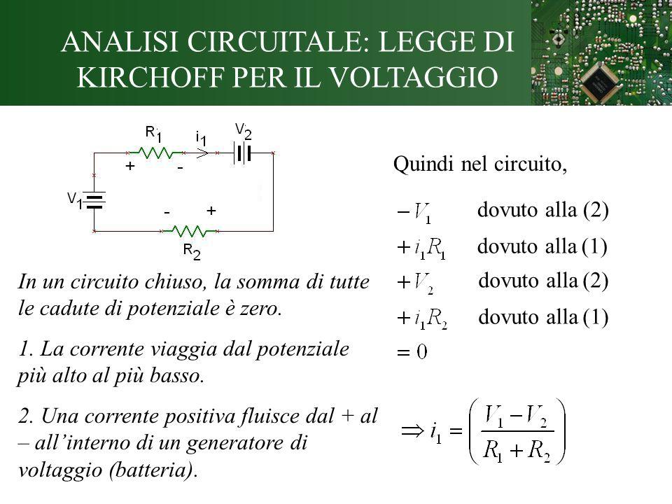 ANALISI CIRCUITALE: LEGGE DI KIRCHOFF PER IL VOLTAGGIO In un circuito chiuso, la somma di tutte le cadute di potenziale è zero. 1. La corrente viaggia