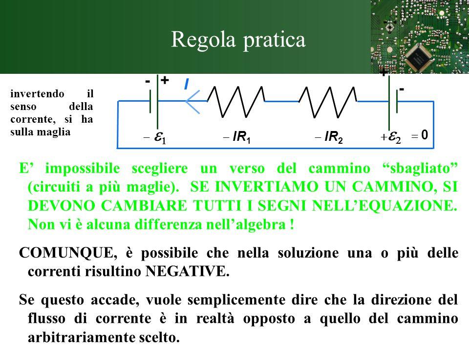 Regola pratica invertendo il senso della corrente, si ha sulla maglia E impossibile scegliere un verso del cammino sbagliato (circuiti a più maglie).