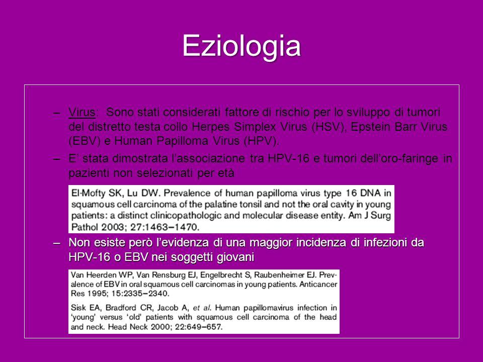 Eziologia –Virus: Sono stati considerati fattore di rischio per lo sviluppo di tumori del distretto testa collo Herpes Simplex Virus (HSV), Epstein Ba