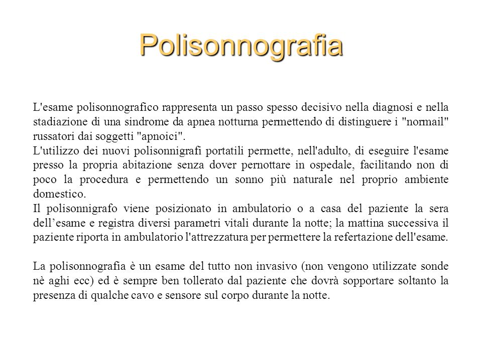 Polisonnografia L'esame polisonnografico rappresenta un passo spesso decisivo nella diagnosi e nella stadiazione di una sindrome da apnea notturna per