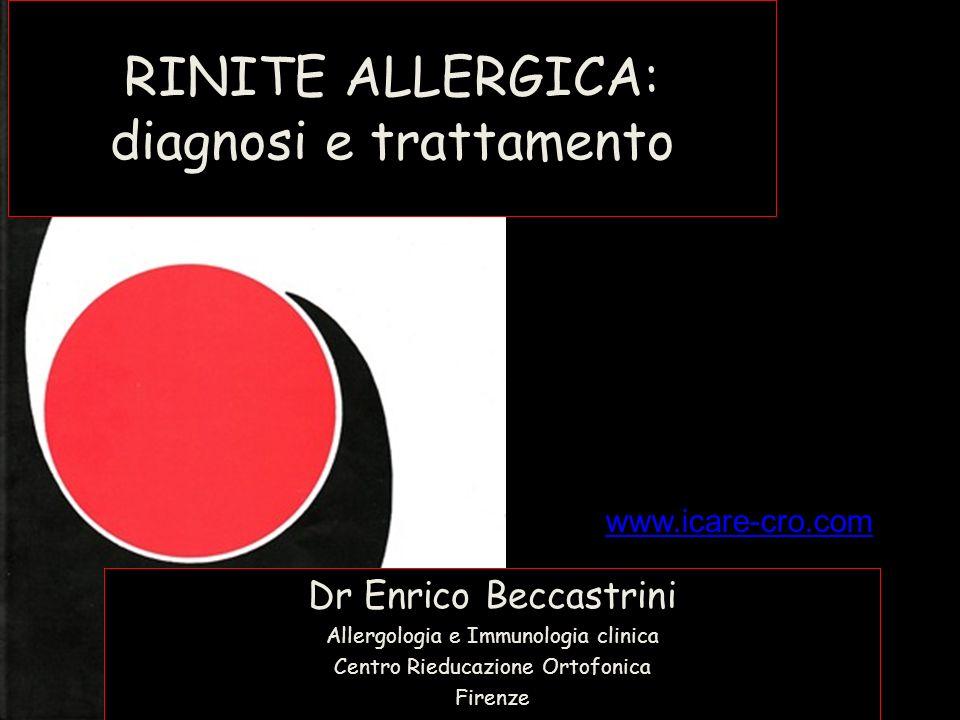 RINITE ALLERGICA: diagnosi e trattamento Dr Enrico Beccastrini Allergologia e Immunologia clinica Centro Rieducazione Ortofonica Firenze Dr Enrico Bec