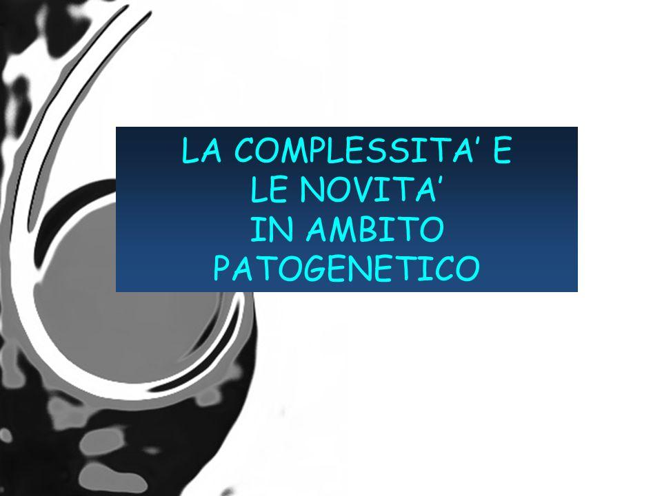LA COMPLESSITA E LE NOVITA IN AMBITO PATOGENETICO