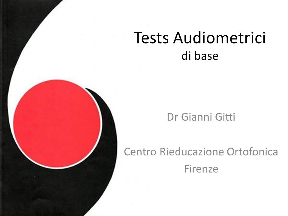 Tests Audiometrici di base Dr Gianni Gitti Centro Rieducazione Ortofonica Firenze