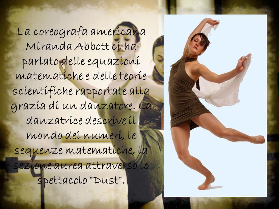La coreografa americana Miranda Abbott ci ha parlato delle equazioni matematiche e delle teorie scientifiche rapportate alla grazia di un danzatore.