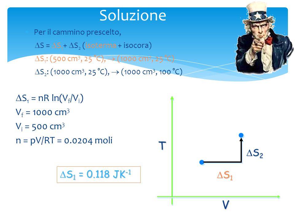 Calcolare il S quando Argon a 25 °C, 1 atm e 500 cm 3 viene espanso a 1000 cm 3 e 100 °C Esercizio V T S è una funzione di stato, quindi posso usare i
