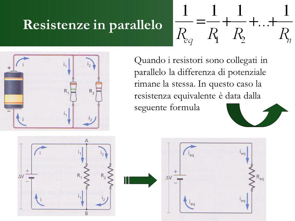 Resistenze in parallelo Quando i resistori sono collegati in parallelo la differenza di potenziale rimane la stessa. In questo caso la resistenza equi