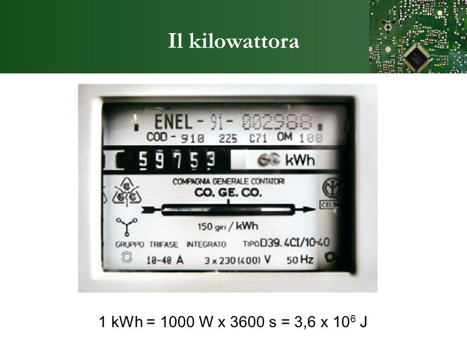 Il kilowattora 1 kWh = 1000 W x 3600 s = 3,6 x 10 6 J