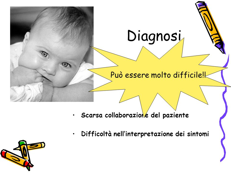 Diagnosi Scarsa collaborazione del paziente Difficoltà nellinterpretazione dei sintomi Può essere molto difficile!!