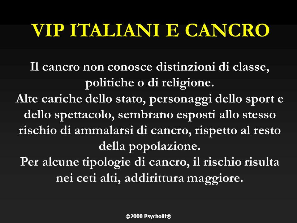 VIP ITALIANI E CANCRO Il cancro non conosce distinzioni di classe, politiche o di religione.